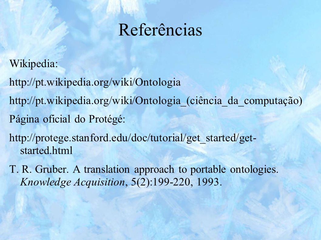 Referências Wikipedia: http://pt.wikipedia.org/wiki/Ontologia