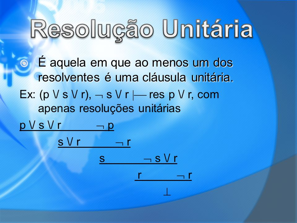 Resolução Unitária É aquela em que ao menos um dos resolventes é uma cláusula unitária.