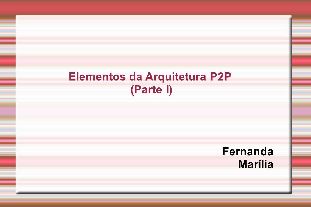 Elementos da Arquitetura P2P