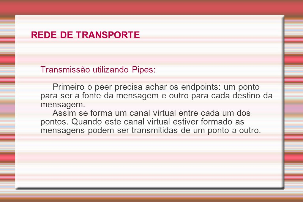REDE DE TRANSPORTE Transmissão utilizando Pipes:
