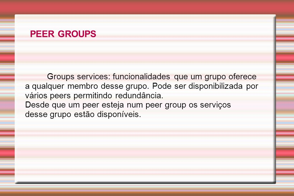 PEER GROUPS Groups services: funcionalidades que um grupo oferece