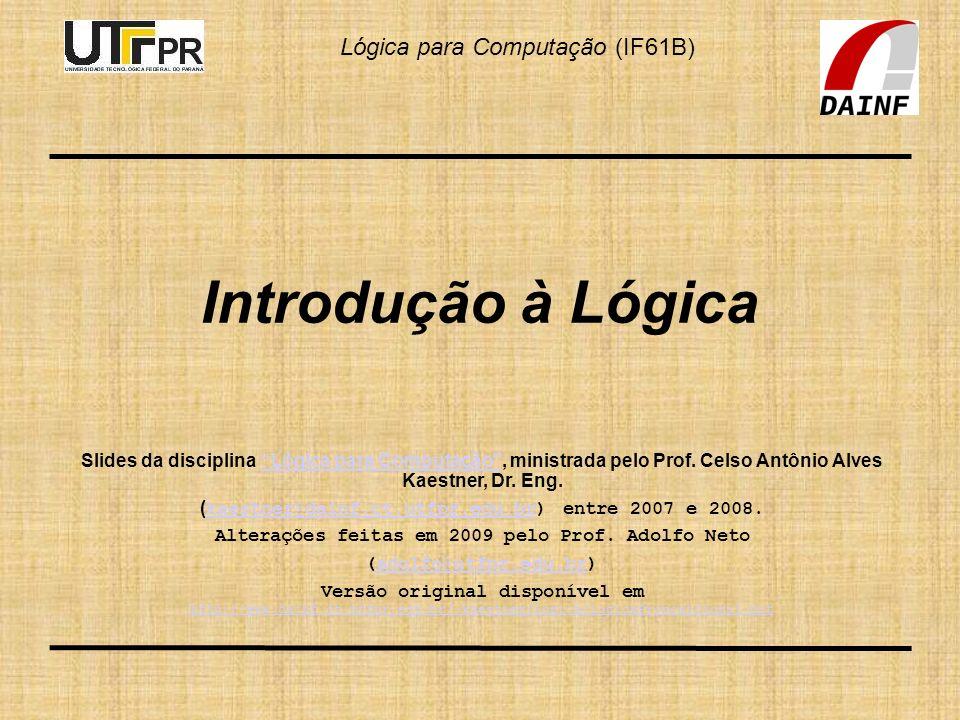 Introdução à Lógica Slides da disciplina Lógica para Computação , ministrada pelo Prof. Celso Antônio Alves Kaestner, Dr. Eng.