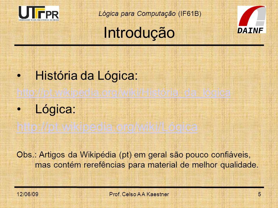 Introdução História da Lógica: Lógica: