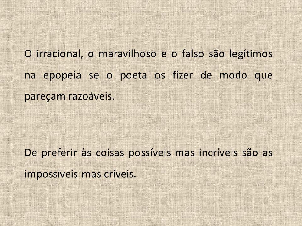 O irracional, o maravilhoso e o falso são legítimos na epopeia se o poeta os fizer de modo que pareçam razoáveis.