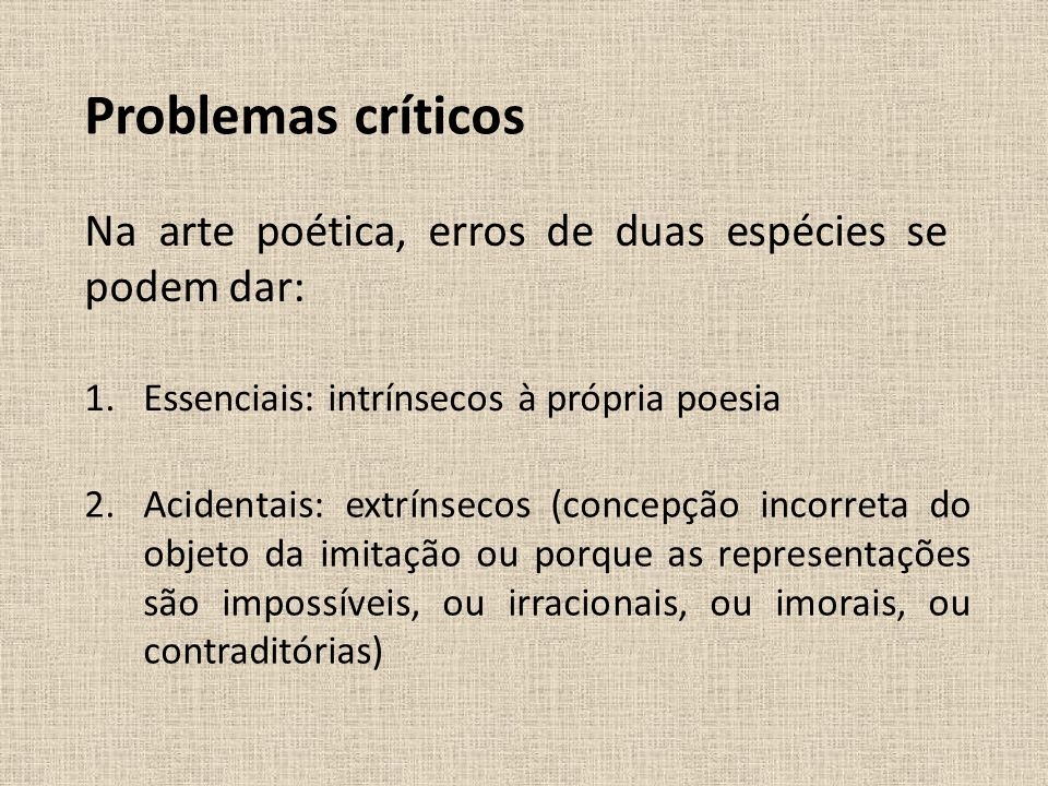 Problemas críticosNa arte poética, erros de duas espécies se podem dar: Essenciais: intrínsecos à própria poesia.
