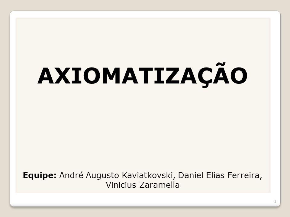 AXIOMATIZAÇÃO Equipe: André Augusto Kaviatkovski, Daniel Elias Ferreira, Vinicius Zaramella