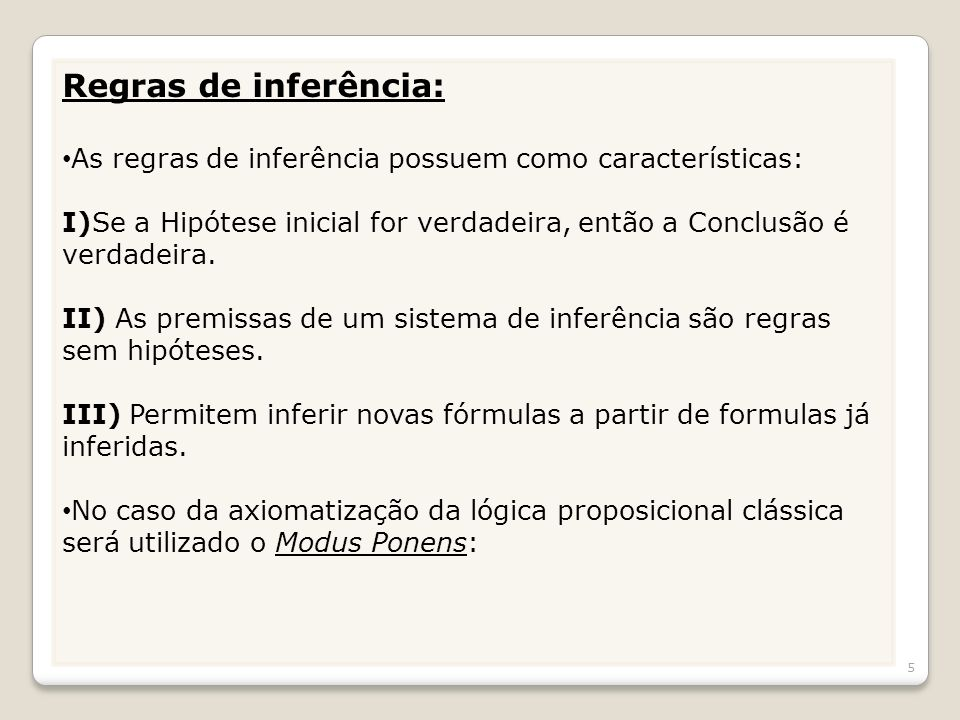 Regras de inferência: As regras de inferência possuem como características: I)Se a Hipótese inicial for verdadeira, então a Conclusão é verdadeira.