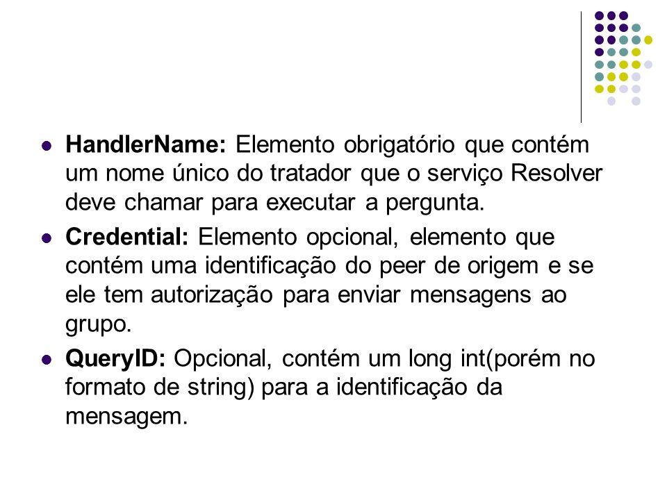HandlerName: Elemento obrigatório que contém um nome único do tratador que o serviço Resolver deve chamar para executar a pergunta.