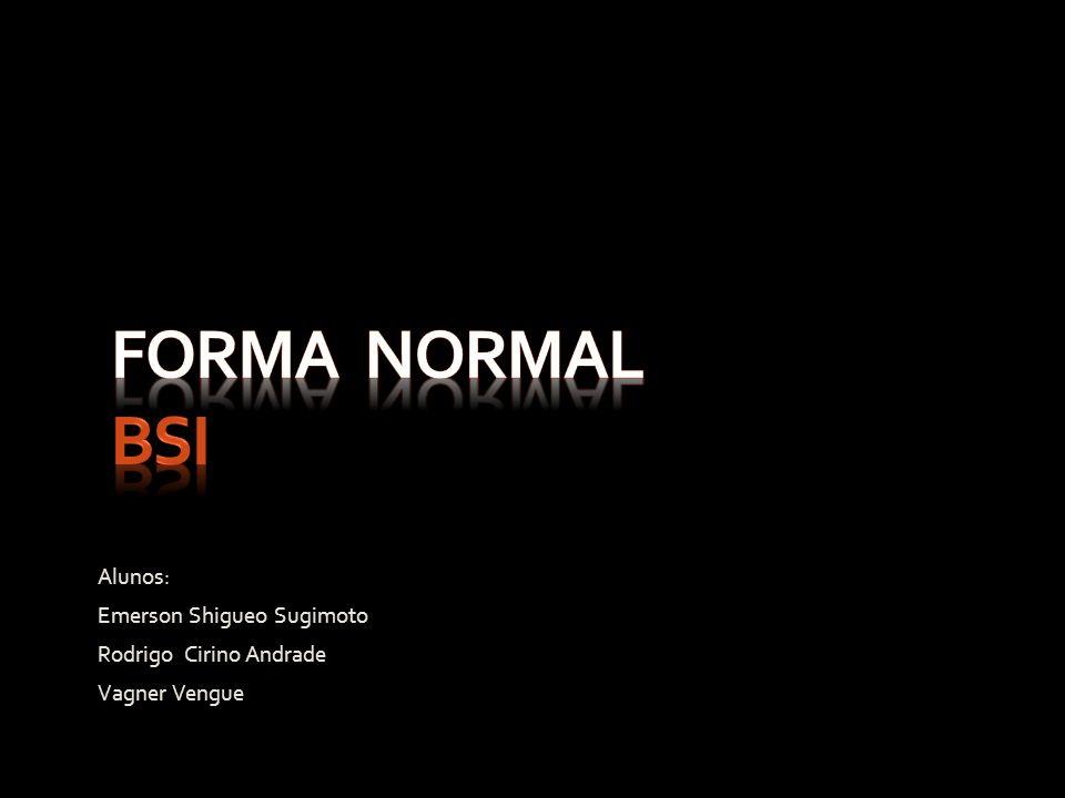 FORMA NORMAL BSI Alunos: Emerson Shigueo Sugimoto