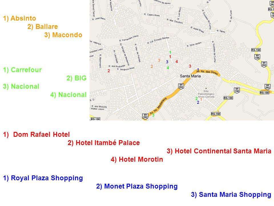 1) Absinto 2) Ballare. 3) Macondo. 1) Carrefour. 2) BIG. 3) Nacional. 4) Nacional. Dom Rafael Hotel.