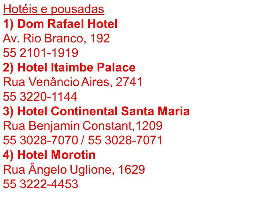 Hotéis e pousadas 1) Dom Rafael Hotel. Av. Rio Branco, 192. 55 2101-1919. 2) Hotel Itaimbe Palace.