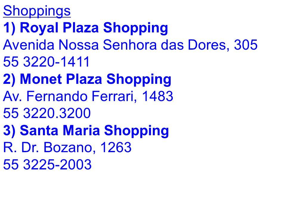 Shoppings Royal Plaza Shopping Avenida Nossa Senhora das Dores, 305. 55 3220-1411. 2) Monet Plaza Shopping.