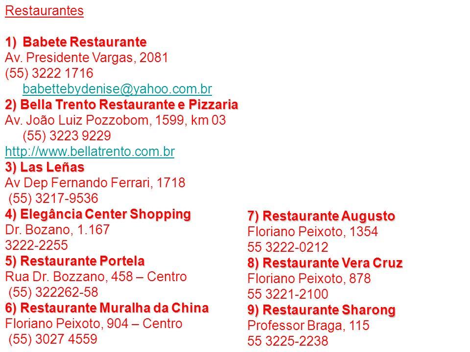Restaurantes Babete Restaurante. Av. Presidente Vargas, 2081. (55) 3222 1716 babettebydenise@yahoo.com.br.