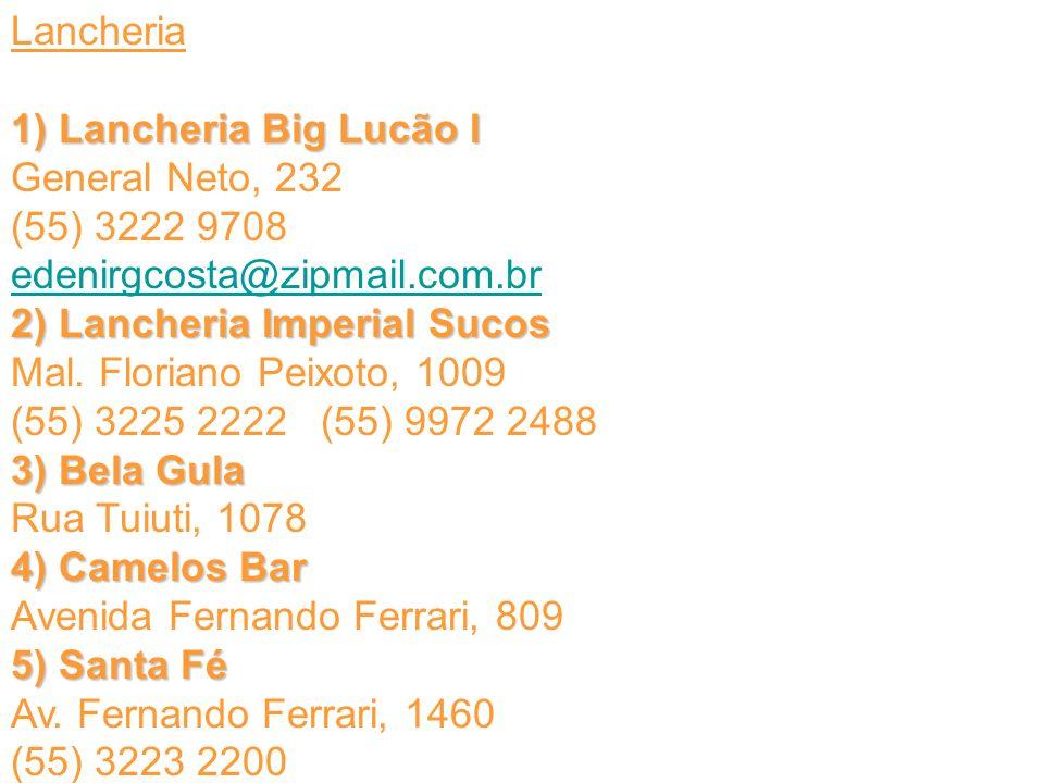 Lancheria1) Lancheria Big Lucão I General Neto, 232 (55) 3222 9708 edenirgcosta@zipmail.com.br.