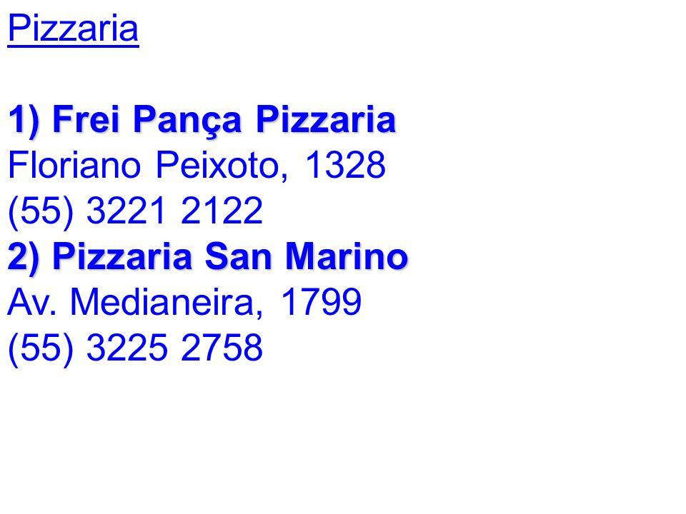 Pizzaria1) Frei Pança Pizzaria Floriano Peixoto, 1328 (55) 3221 2122.