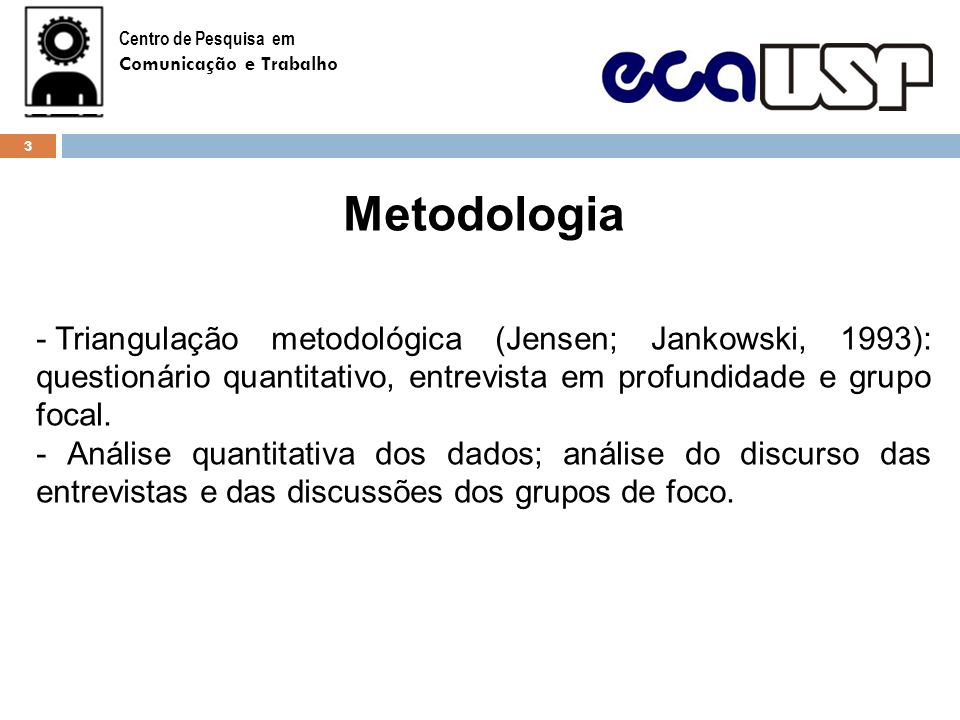 Centro de Pesquisa emComunicação e Trabalho. Metodologia.