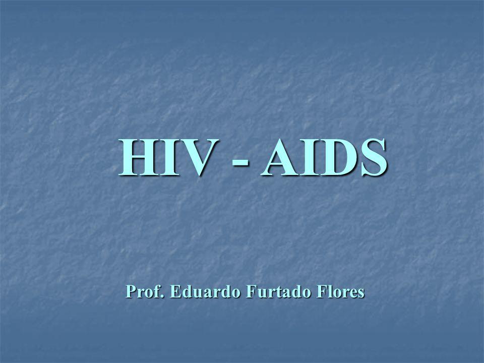 HIV - AIDS Prof. Eduardo Furtado Flores