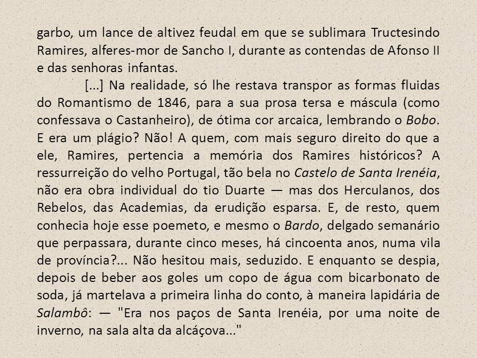 garbo, um lance de altivez feudal em que se sublimara Tructesindo Ramires, alferes-mor de Sancho I, durante as contendas de Afonso II e das senhoras infantas.
