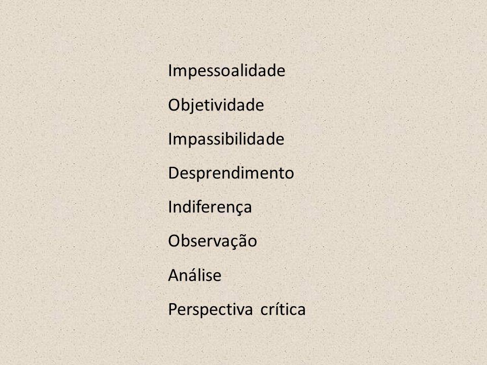 ImpessoalidadeObjetividade.Impassibilidade. Desprendimento.