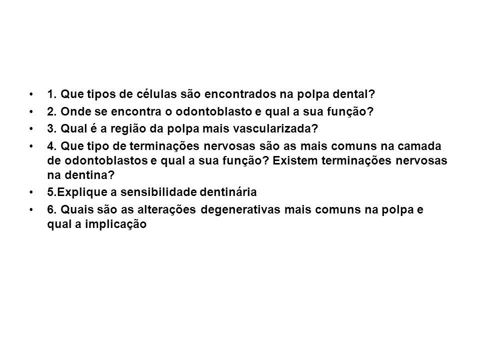 1. Que tipos de células são encontrados na polpa dental