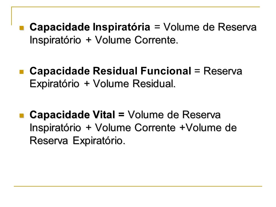 Capacidade Inspiratória = Volume de Reserva Inspiratório + Volume Corrente.