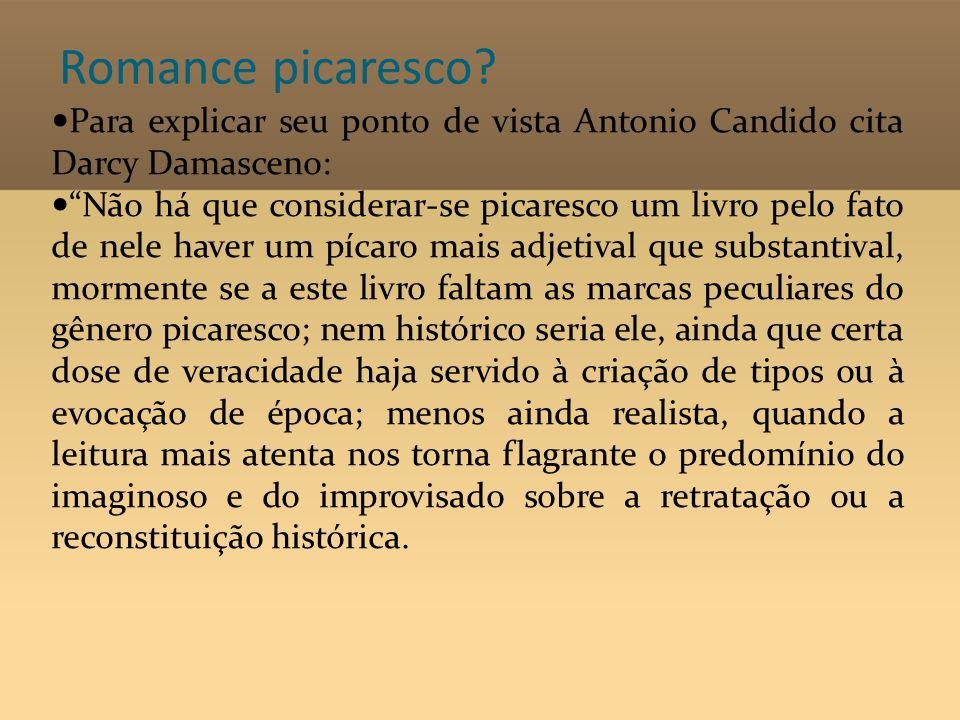Romance picaresco Para explicar seu ponto de vista Antonio Candido cita Darcy Damasceno: