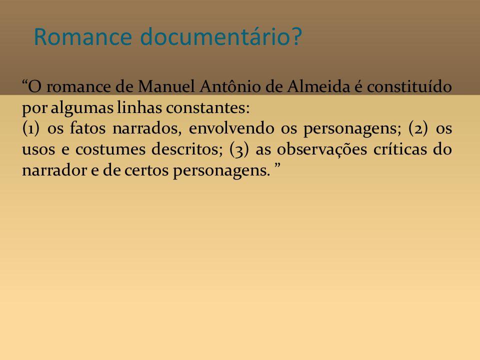 Romance documentário O romance de Manuel Antônio de Almeida é constituído por algumas linhas constantes: