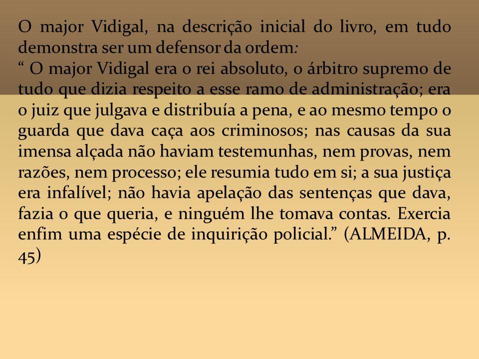 O major Vidigal, na descrição inicial do livro, em tudo demonstra ser um defensor da ordem: