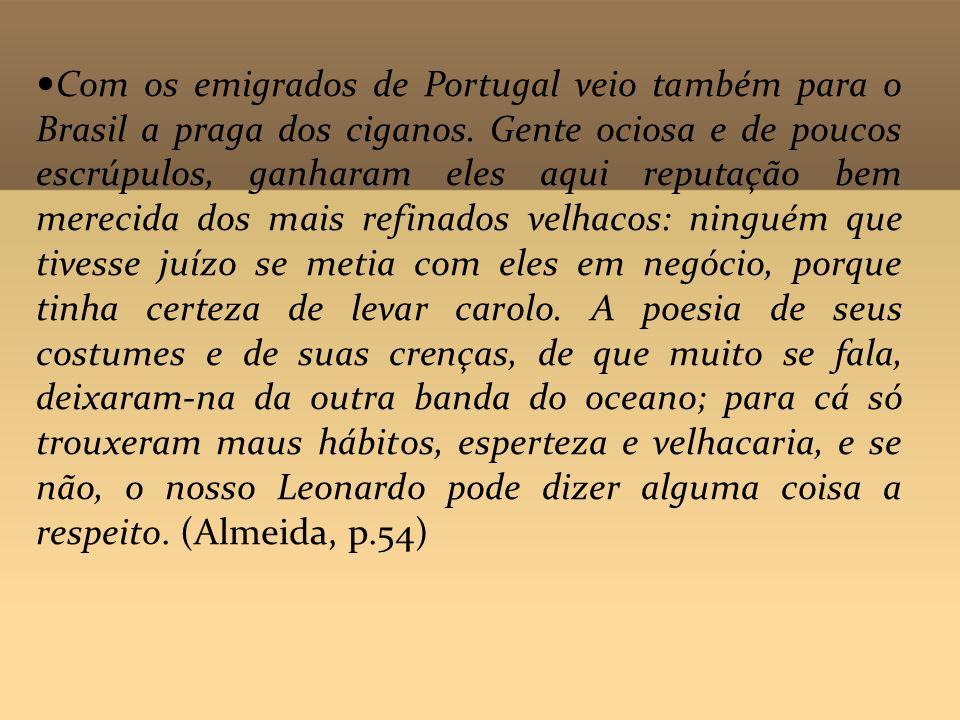 Com os emigrados de Portugal veio também para o Brasil a praga dos ciganos.