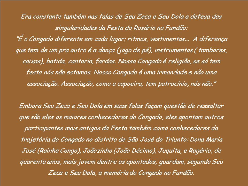 Era constante também nas falas de Seu Zeca e Seu Dola a defesa das singularidades da Festa do Rosário no Fundão: