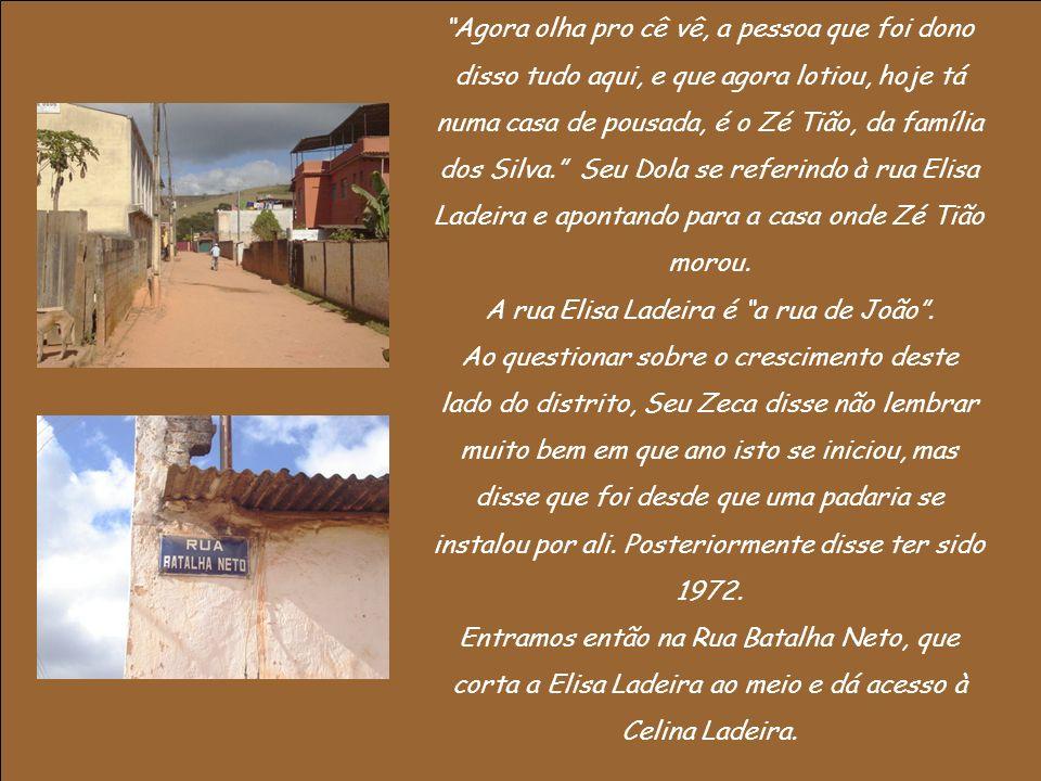 A rua Elisa Ladeira é a rua de João .