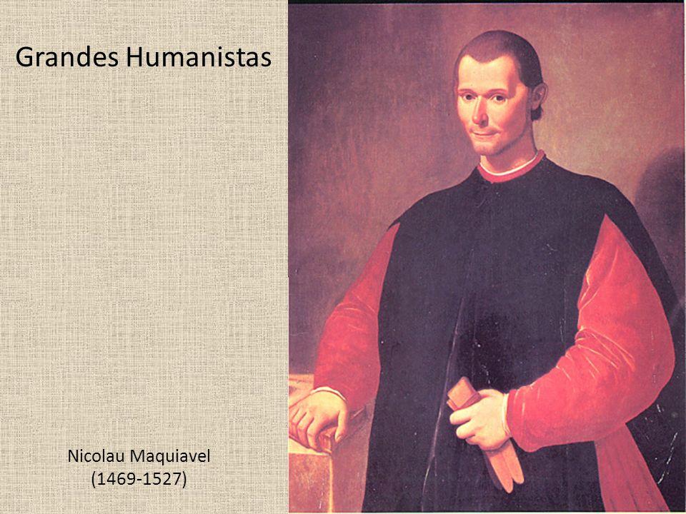 Grandes Humanistas Nicolau Maquiavel (1469-1527)