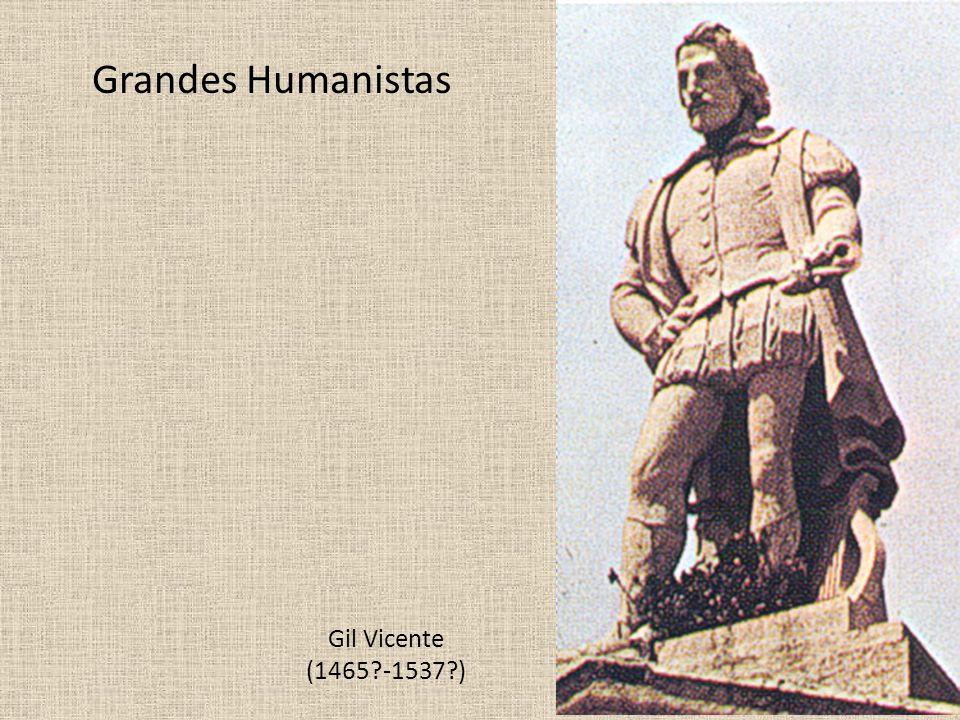 Grandes Humanistas Gil Vicente (1465 -1537 )