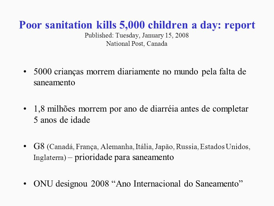Poor sanitation kills 5,000 children a day: report Published: Tuesday, January 15, 2008 National Post, Canada
