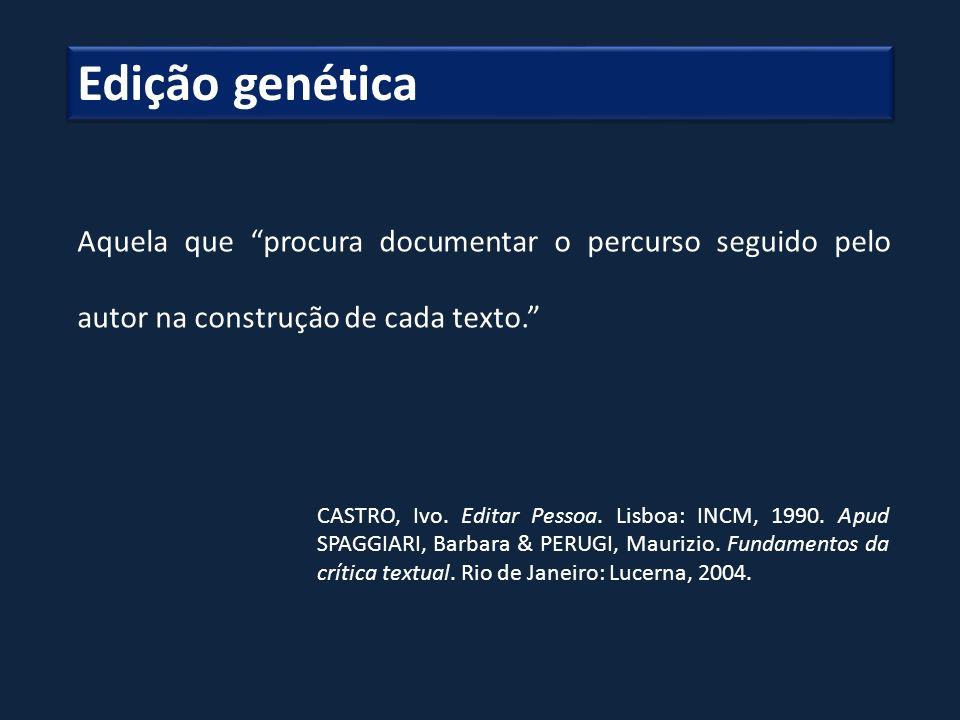 Edição genética Aquela que procura documentar o percurso seguido pelo autor na construção de cada texto.
