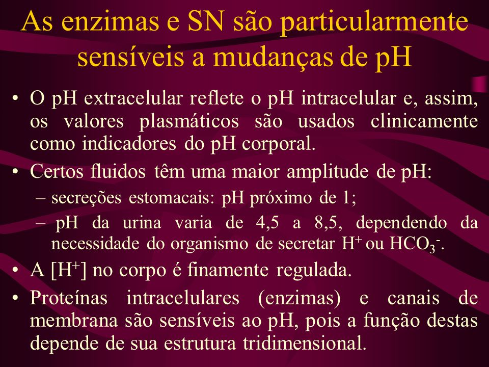 As enzimas e SN são particularmente sensíveis a mudanças de pH