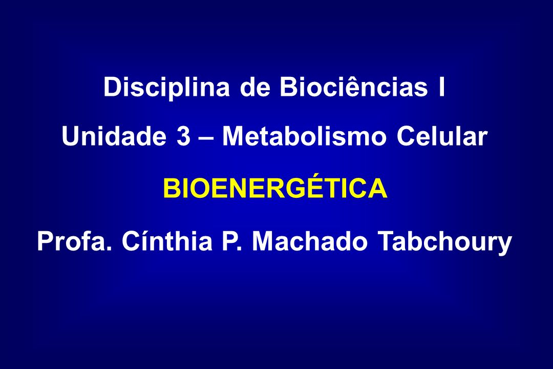 Disciplina de Biociências I Unidade 3 – Metabolismo Celular