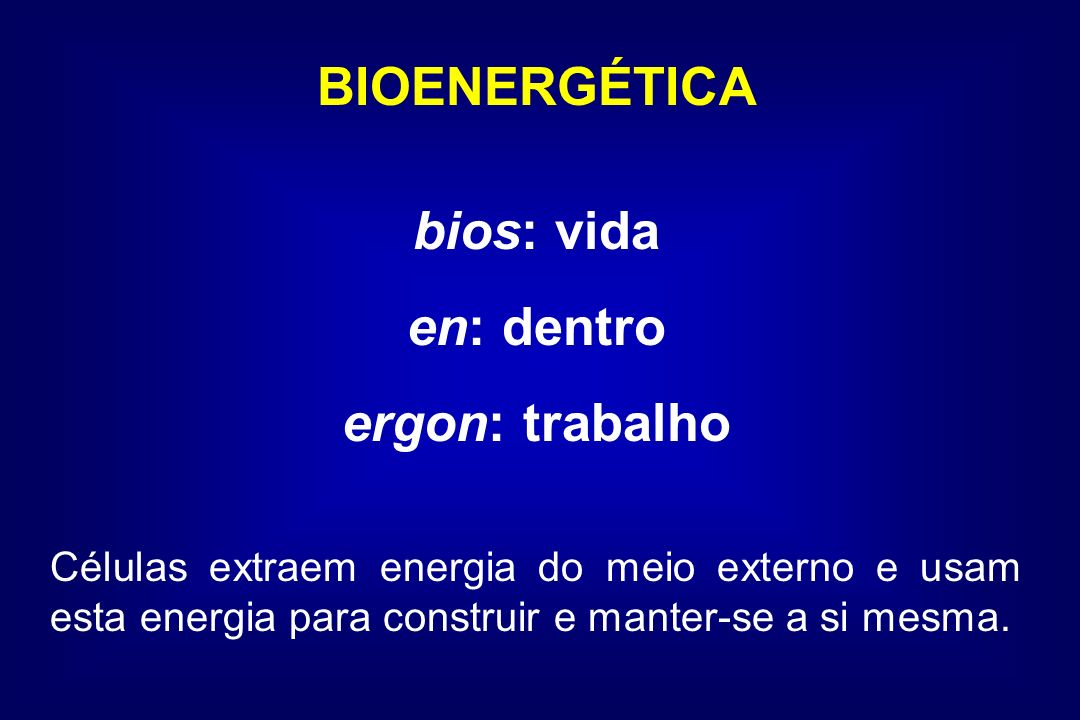 BIOENERGÉTICA bios: vida en: dentro ergon: trabalho