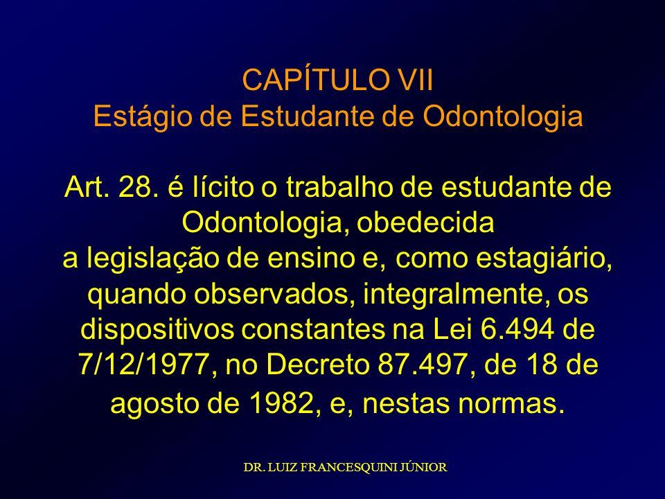 CAPÍTULO VII Estágio de Estudante de Odontologia Art. 28
