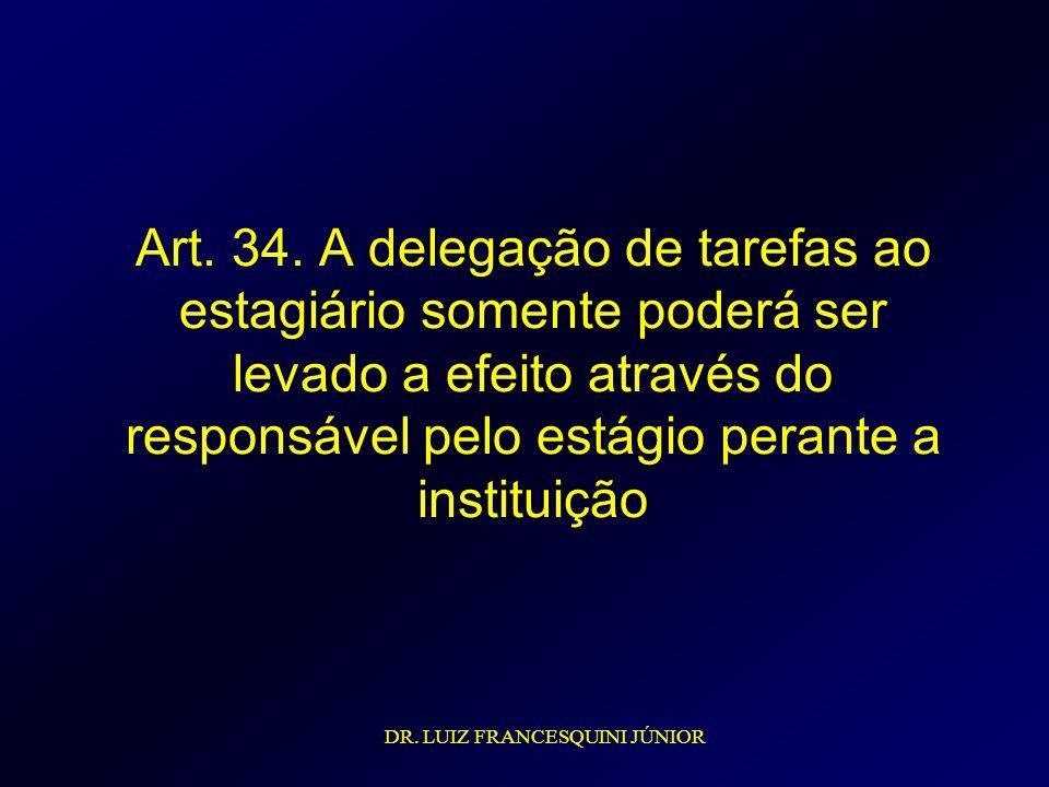 Art. 34. A delegação de tarefas ao estagiário somente poderá ser levado a efeito através do responsável pelo estágio perante a instituição