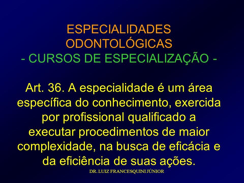 ESPECIALIDADES ODONTOLÓGICAS - CURSOS DE ESPECIALIZAÇÃO - Art. 36