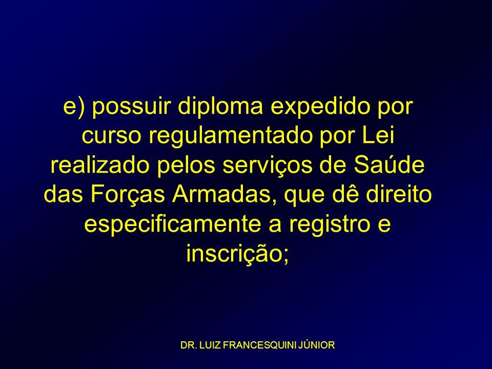 e) possuir diploma expedido por curso regulamentado por Lei realizado pelos serviços de Saúde das Forças Armadas, que dê direito especificamente a registro e inscrição;