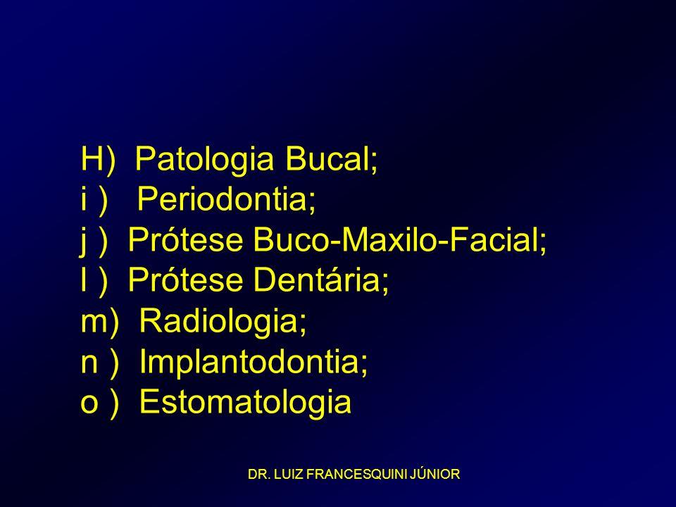 H) Patologia Bucal; i ) Periodontia; j ) Prótese Buco-Maxilo-Facial; l ) Prótese Dentária; m) Radiologia; n ) Implantodontia; o ) Estomatologia