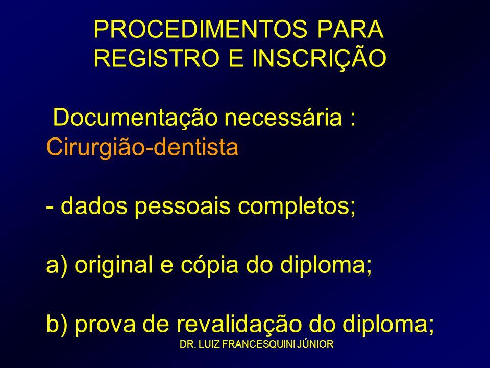 PROCEDIMENTOS PARA REGISTRO E INSCRIÇÃO Documentação necessária : Cirurgião-dentista - dados pessoais completos; a) original e cópia do diploma; b) prova de revalidação do diploma;
