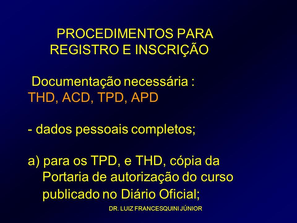 PROCEDIMENTOS PARA REGISTRO E INSCRIÇÃO Documentação necessária : THD, ACD, TPD, APD - dados pessoais completos; a) para os TPD, e THD, cópia da Portaria de autorização do curso publicado no Diário Oficial;