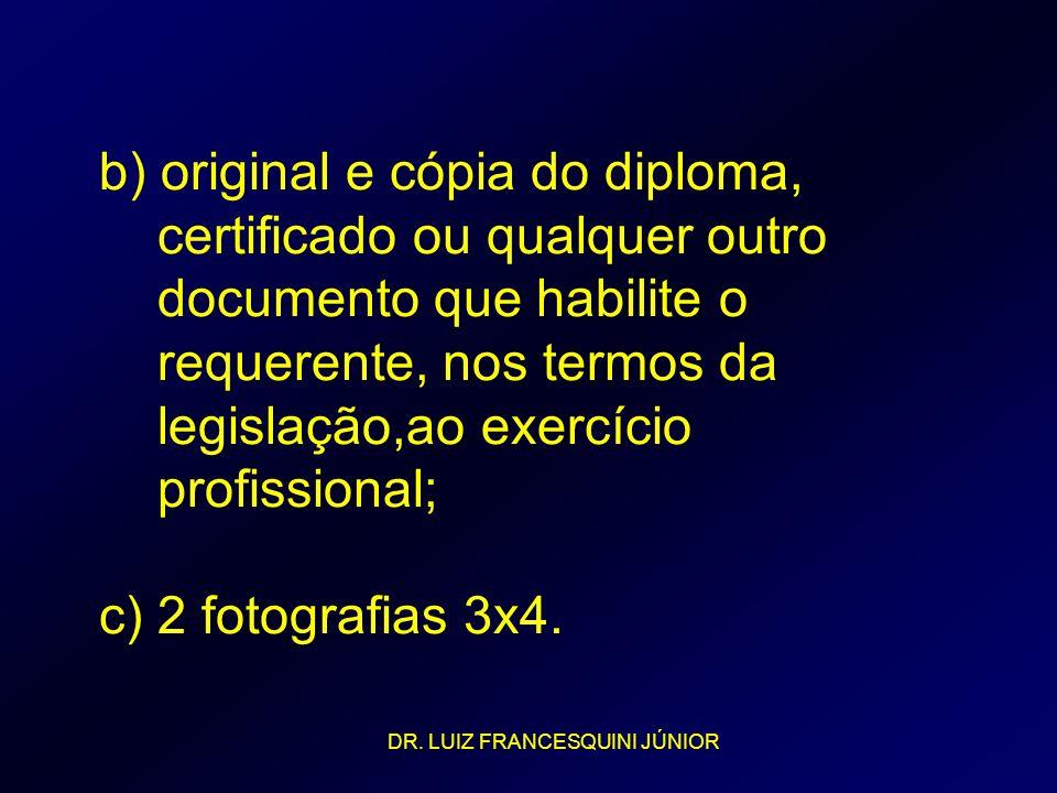 b) original e cópia do diploma, certificado ou qualquer outro documento que habilite o requerente, nos termos da legislação,ao exercício profissional; c) 2 fotografias 3x4.