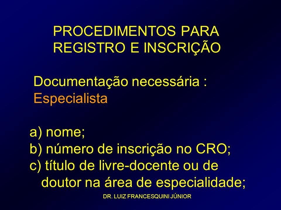 PROCEDIMENTOS PARA REGISTRO E INSCRIÇÃO Documentação necessária : Especialista a) nome; b) número de inscrição no CRO; c) título de livre-docente ou de doutor na área de especialidade;