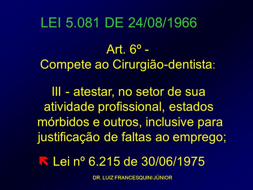 LEI 5.081 DE 24/08/1966 Art. 6º - Compete ao Cirurgião-dentista: