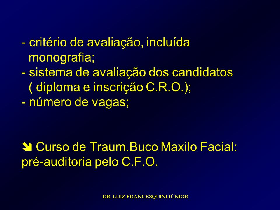 - critério de avaliação, incluída monografia; - sistema de avaliação dos candidatos ( diploma e inscrição C.R.O.); - número de vagas;  Curso de Traum.Buco Maxilo Facial: pré-auditoria pelo C.F.O.