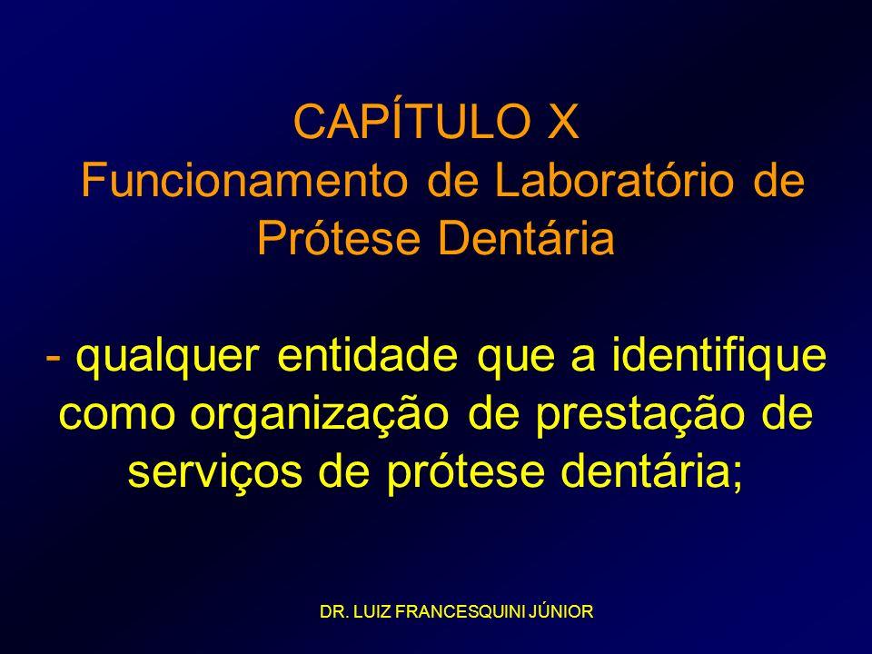 CAPÍTULO X Funcionamento de Laboratório de Prótese Dentária - qualquer entidade que a identifique como organização de prestação de serviços de prótese dentária;